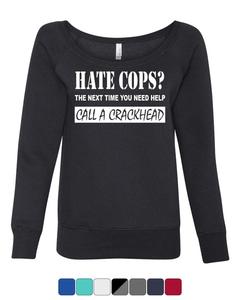 Hate Cops? Call A Crackhead Wideneck Sweatshirt Funny Police - Tee Hunt - 1