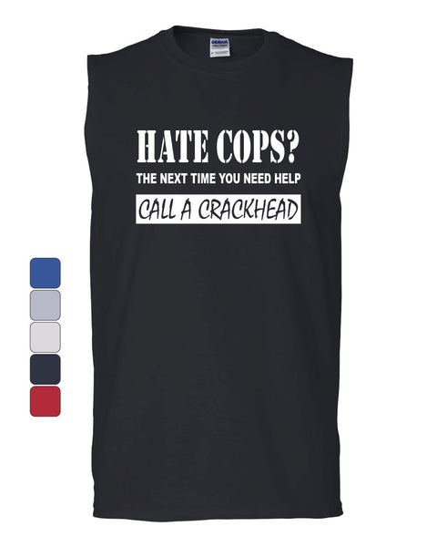 Hate Cops? Call A Crackhead Muscle Shirt Funny Police - Tee Hunt - 1