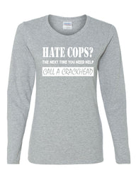Hate Cops? Call A Crackhead Long Sleeve T-Shirt Funny Police - Tee Hunt - 4