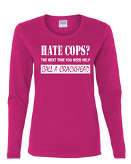 Hate Cops? Call A Crackhead Long Sleeve T-Shirt Funny Police - Tee Hunt - 8