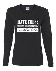 Hate Cops? Call A Crackhead Long Sleeve T-Shirt Funny Police - Tee Hunt - 2
