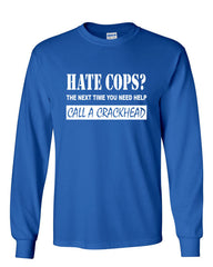 Hate Cops? Call A Crackhead Long Sleeve T-Shirt Funny Police - Tee Hunt - 5