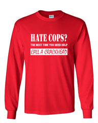 Hate Cops? Call A Crackhead Long Sleeve T-Shirt Funny Police - Tee Hunt - 6