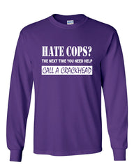 Hate Cops? Call A Crackhead Long Sleeve T-Shirt Funny Police - Tee Hunt - 7