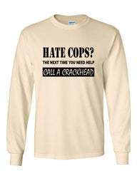 Hate Cops? Call A Crackhead Long Sleeve T-Shirt Funny Police - Tee Hunt - 9