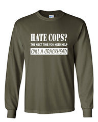 Hate Cops? Call A Crackhead Long Sleeve T-Shirt Funny Police - Tee Hunt - 10