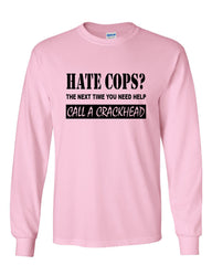 Hate Cops? Call A Crackhead Long Sleeve T-Shirt Funny Police - Tee Hunt - 11