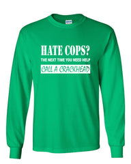 Hate Cops? Call A Crackhead Long Sleeve T-Shirt Funny Police - Tee Hunt - 12