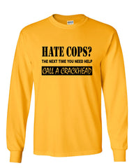 Hate Cops? Call A Crackhead Long Sleeve T-Shirt Funny Police - Tee Hunt - 13