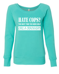 Hate Cops? Call A Crackhead Wideneck Sweatshirt Funny Police - Tee Hunt - 4