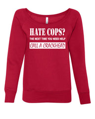 Hate Cops? Call A Crackhead Wideneck Sweatshirt Funny Police - Tee Hunt - 5