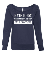 Hate Cops? Call A Crackhead Wideneck Sweatshirt Funny Police - Tee Hunt - 8