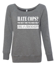 Hate Cops? Call A Crackhead Wideneck Sweatshirt Funny Police - Tee Hunt - 6