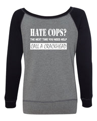 Hate Cops? Call A Crackhead Wideneck Sweatshirt Funny Police - Tee Hunt - 3