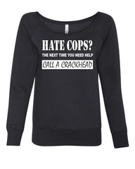 Hate Cops? Call A Crackhead Wideneck Sweatshirt Funny Police - Tee Hunt - 2