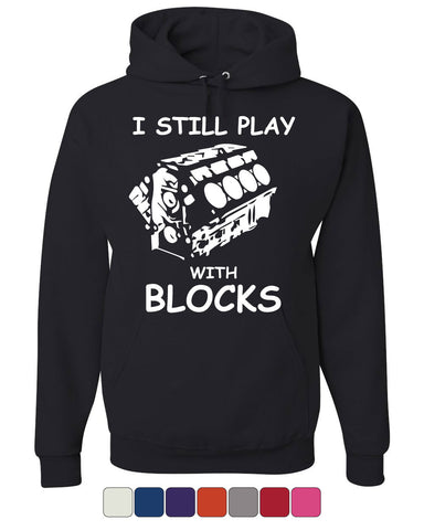 I Still Play With Blocks Hoodie Funny Car Mechanic Engine Sweatshirt - Tee Hunt - 1