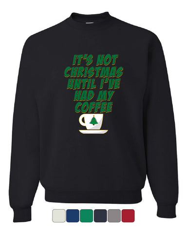 It's Not Christmas Until I've Had My Coffee Sweatshirt Xmas Funny Sweater