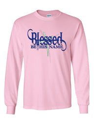 Blessed Be His Name Long Sleeve T-Shirt Cross Lord Christ Christian Catholic Tee