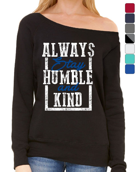 Always Stay Humble and Kind Women's Sweatshirt Inspirational Motivational