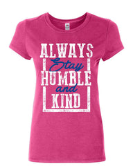 Always Stay Humble and Kind Women's T-Shirt Inspirational Motivational Shirt