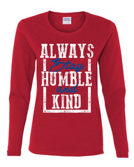 Always Stay Humble and Kind Women's Long Sleeve Tee Inspirational Motivational