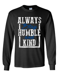 Always Stay Humble and Kind Long Sleeve T-Shirt Inspirational Motivational Tee
