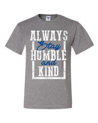 Always Stay Humble and Kind T-Shirt Inspirational Motivational Tee Shirt
