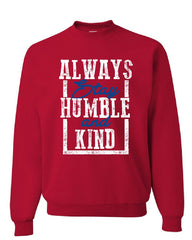 Always Stay Humble and Kind Sweatshirt Inspirational Motivational Sweater