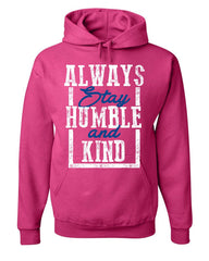 Always Stay Humble and Kind Hoodie Inspirational Motivational Sweatshirt