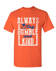 Always Stay Humble and Kind T-Shirt Inspirational Motivational Mens Tee Shirt