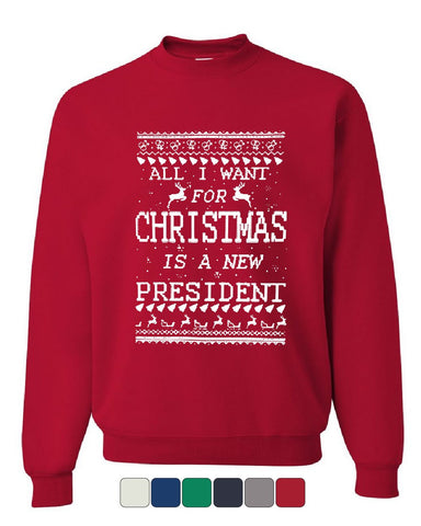 All I Want For Christmas is a New President Sweatshirt Xmas Sweater