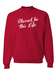 Blessed Be This Life Sweatshirt Inspiration Motivation Happiness Sweater