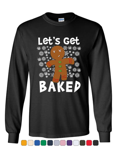 Let's Get Baked Long Sleeve T-Shirt 420 Christmas Ugly Sweatshirt Weed Xmas Tee
