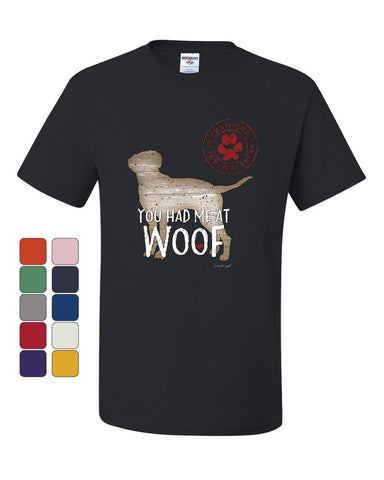 You Had Me at Woof T-Shirt Pet Friend Dogs Doggie Puppy Paw Bark Tee Shirt