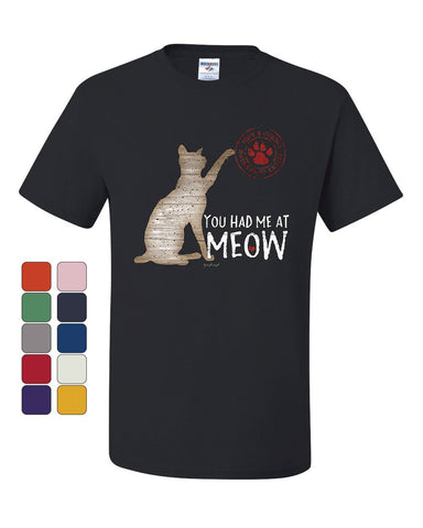 You Had Me at Meow T-Shirt Pet Friend Cats Kitty Kitten Paw Purr Tee Shirt