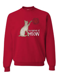 You Had Me at Meow Sweatshirt Pet Friend Cats Kitty Kitten Paw Purr Sweater