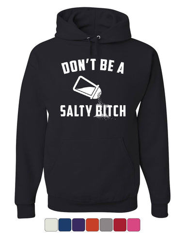 Don't Be a Salty Bitch Hoodie Offensive Humor Attitude Funny Sweatshirt