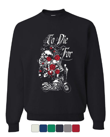 To Die For Sweatshirt Skulls Roses Motorcycle Biker Live to Ride Sweater