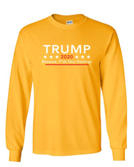 Trump 2020 Because F*ck Your Feelings Long Sleeve T-Shirt Offensive MAGA KAG Tee