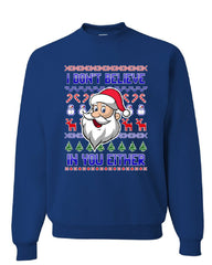 I Don't Believe in You Either Sweatshirt Christmas Xmas Santa Ugly Sweater
