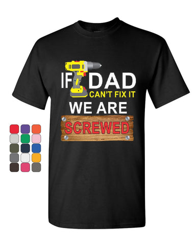 If Dad Can't Fix It We Are Screwed T-Shirt Funny Father's Day Mens Tee Shirt