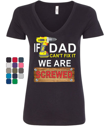 If Dad Can't Fix It We Are Screwed Women's V-Neck T-Shirt Funny Father's Day