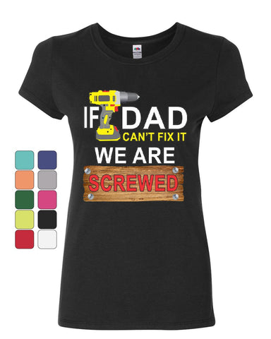 If Dad Can't Fix It We Are Screwed Women's T-Shirt Funny Father's Day Shirt