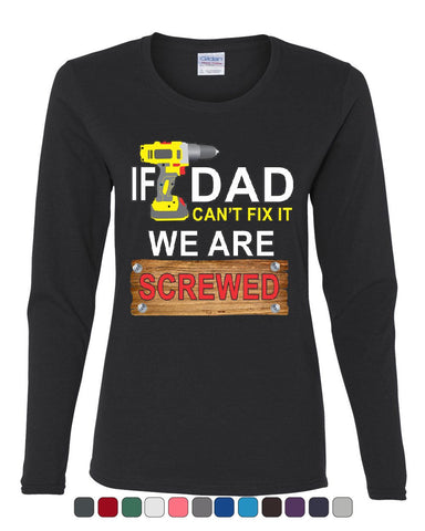 If Dad Can't Fix It We Are Screwed Women's Long Sleeve Tee Funny Father's Day