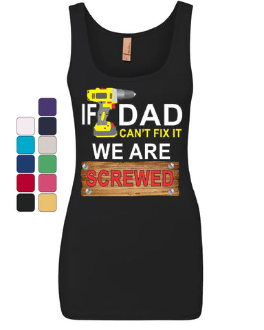 If Dad Can't Fix It We Are Screwed Women's Tank Top Funny Father's Day Top