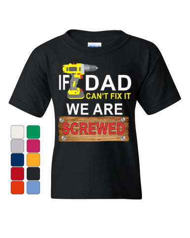 If Dad Can't Fix It We Are Screwed Youth T-Shirt Funny Father's Day Kids Tee