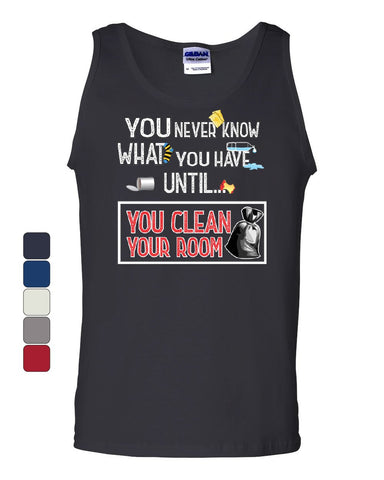 You Never Know What You Have Until You Clean Your Room Tank Top  Sleeveless