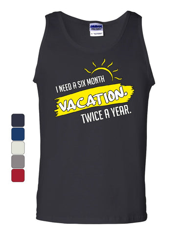 I Need a Six Month Vacation Twice a Year Tank Top Funny Holiday Sleeveless