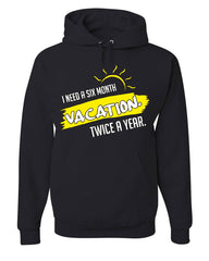 I Need a Six Month Vacation Twice a Year Hoodie Funny Holiday Sweatshirt