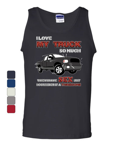 I Love My Truck Tank Top Funny Sex Threesome Pickup Truck Guy 4x4 Sleeveless